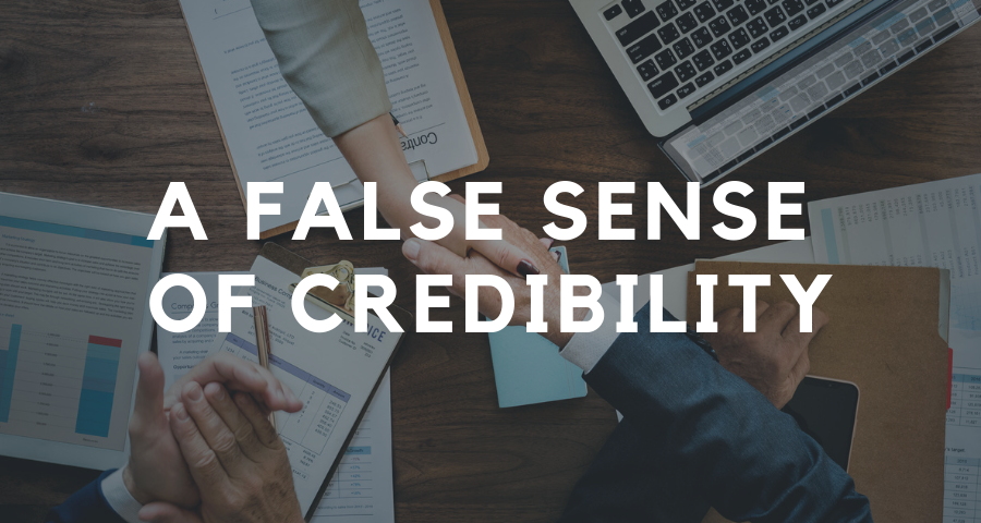 A False Sense of Credibility