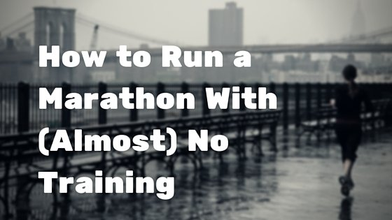 How to Run a Marathon With (Almost) No Training