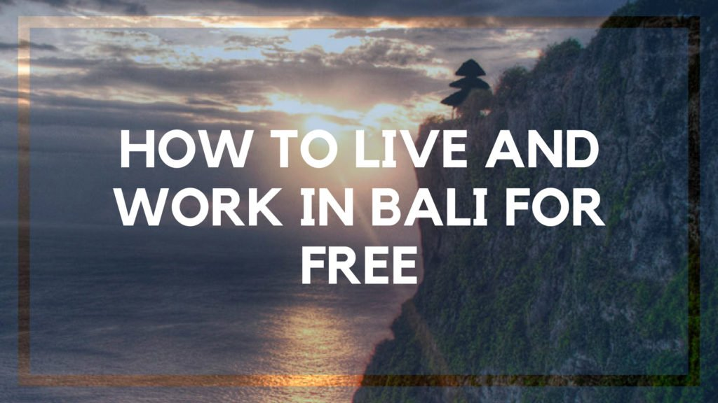 How to Live and Work In Bali for Free