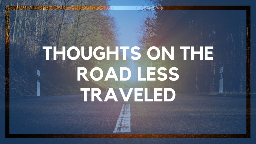 Thoughts on the Road Less Traveled