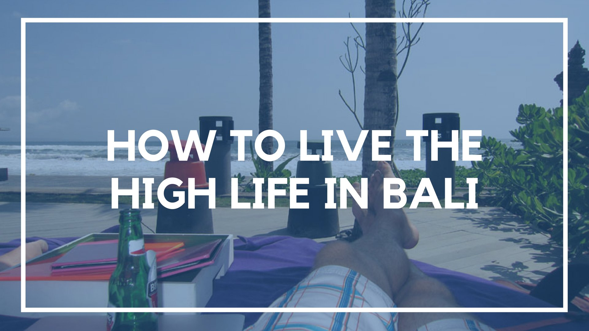How to Live the High Life in Bali