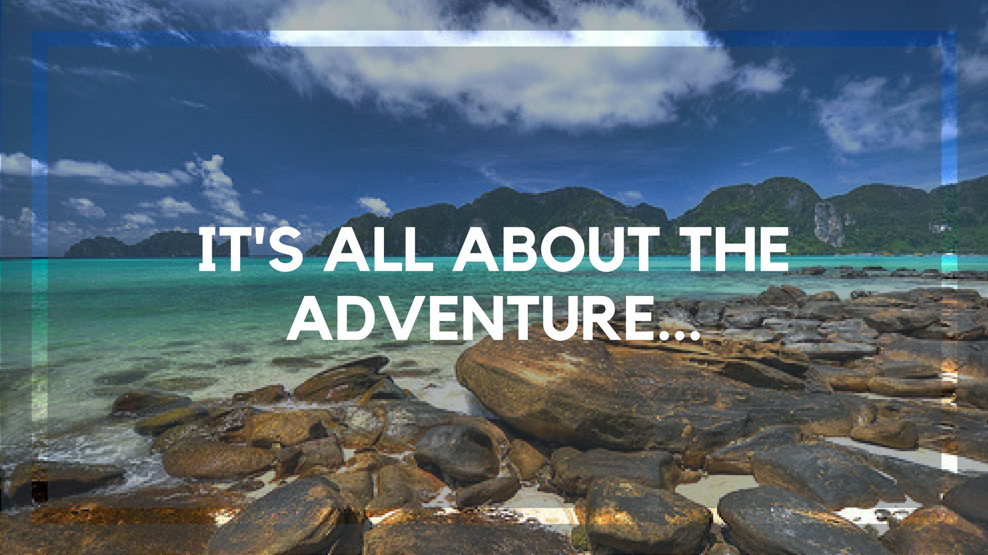 It's All About the Adventure…