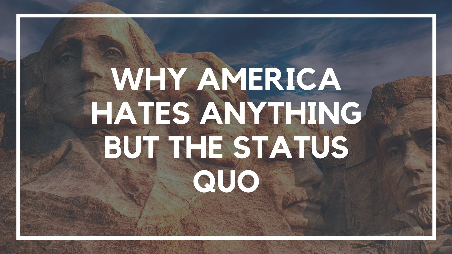 Why America Hates Anything But the Status Quo