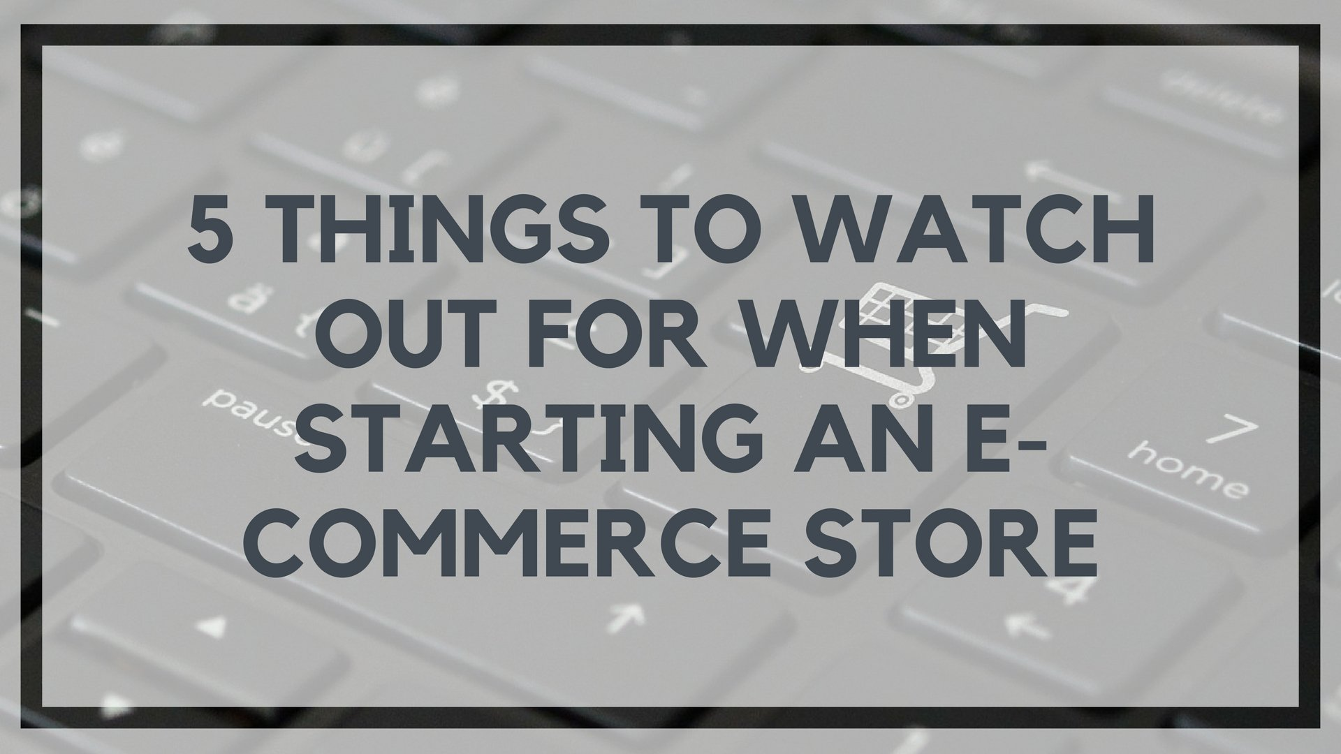 5 Things to Watch Out for When Starting an E-Commerce Store