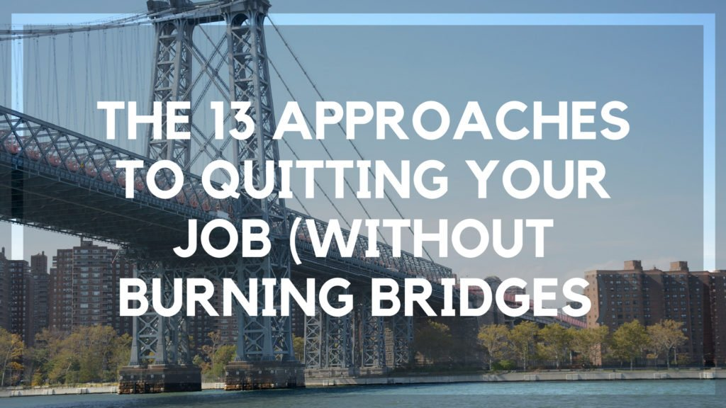 The 13 Approaches to Quitting Your Job (Without Burning Bridges)