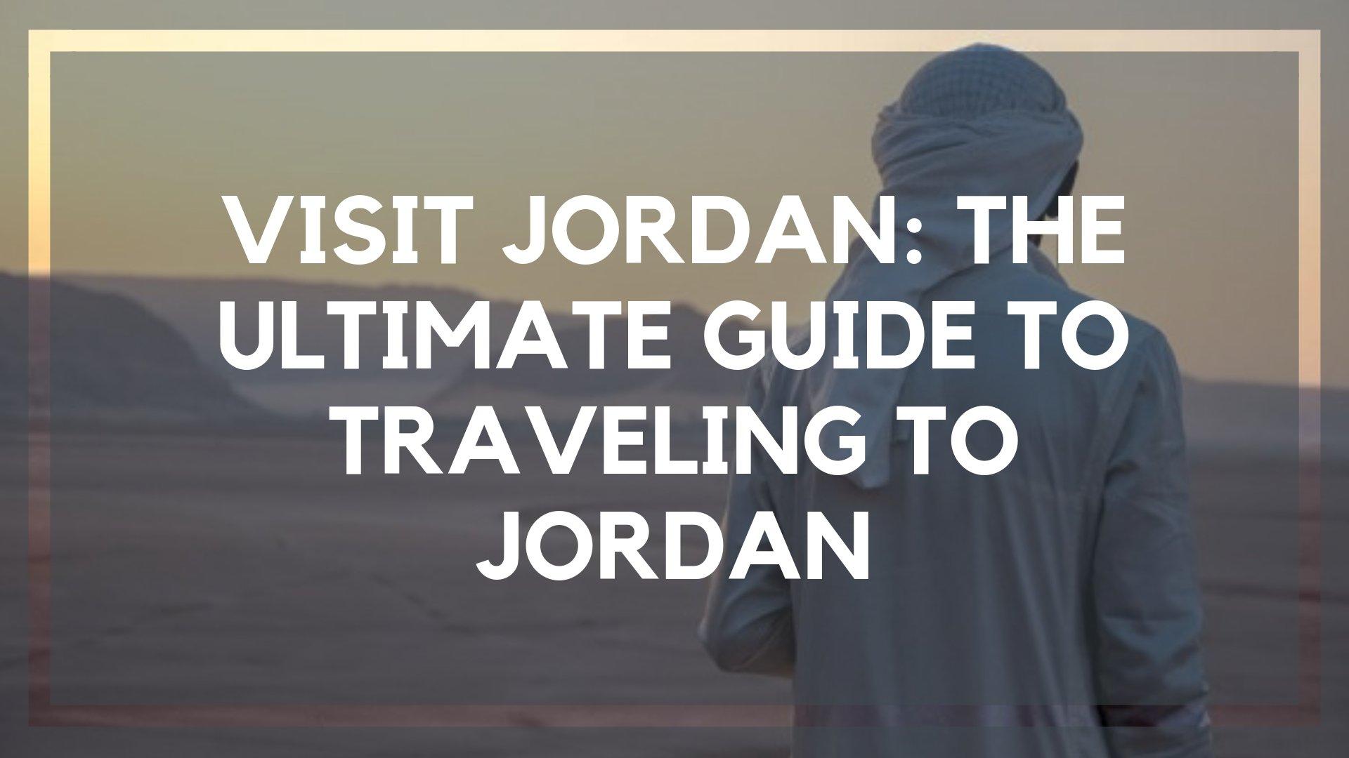 Visit Jordan: The Ultimate Guide to Traveling to Jordan