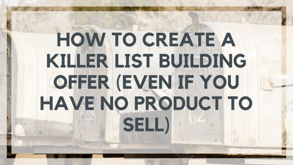 How to Create a Killer List Building Offer (Even if You Have No Product to Sell)