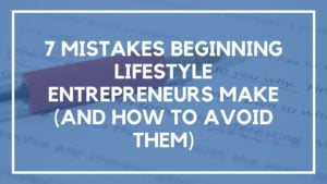 7 Mistakes Beginning Lifestyle Entrepreneurs Make (And How to Avoid Them)