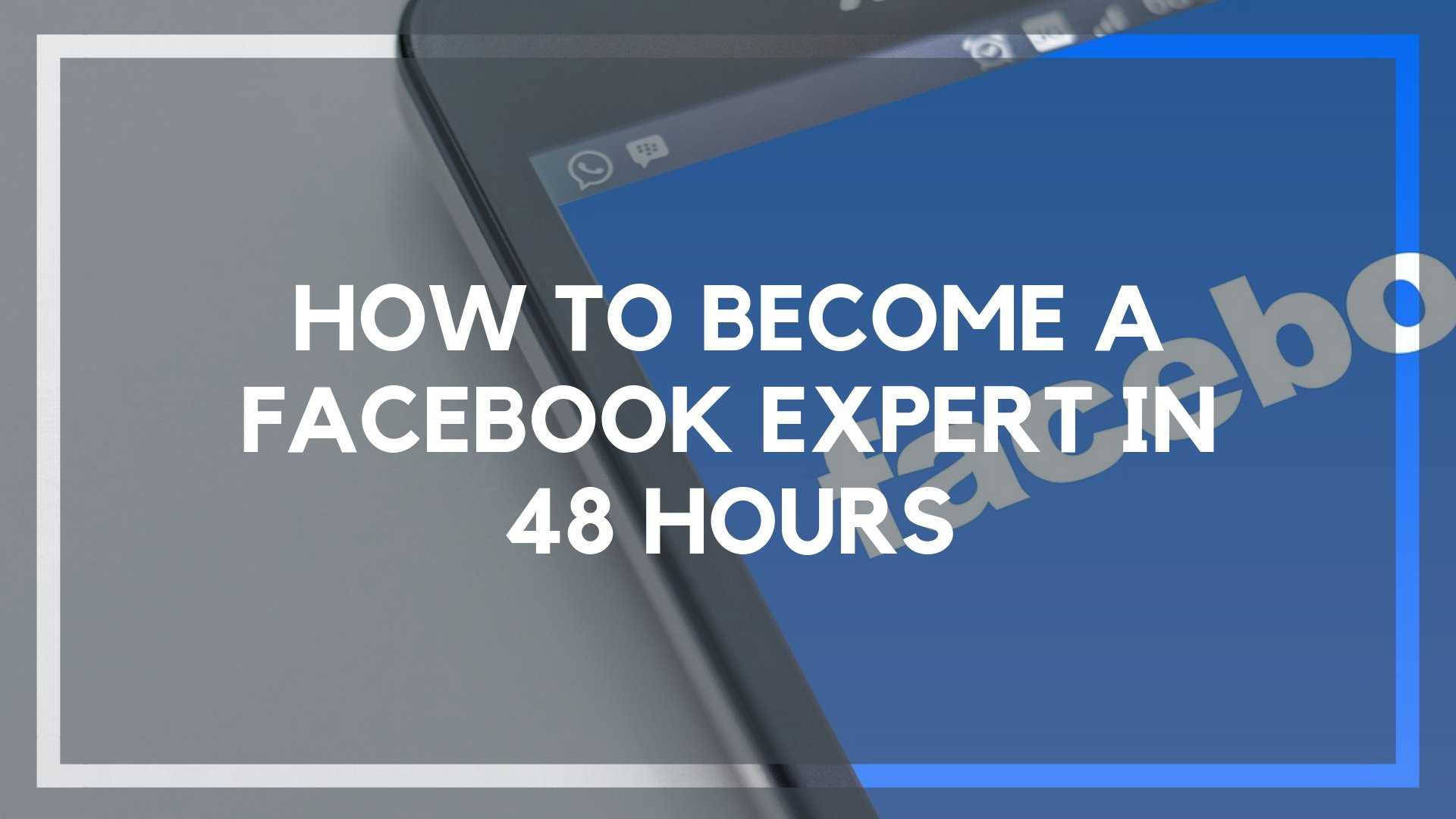 How to Become a Facebook Expert in 48 Hours