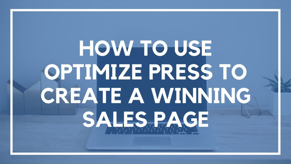 How to Use Optimize Press to Create a Winning Sales Page