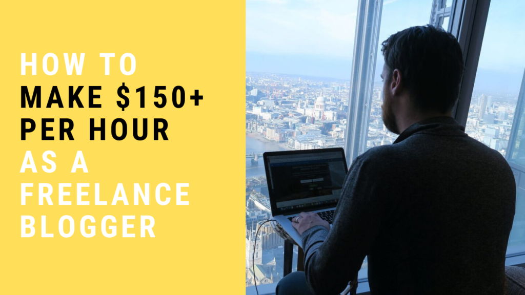 How To Make $150+ Per Hour as a Freelance Blogger