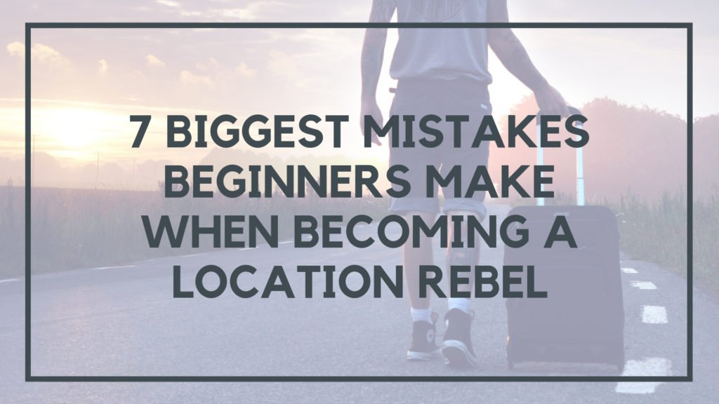 7 Biggest Mistakes Beginners Make When Becoming a Location Rebel