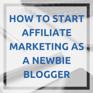 How to Start Affiliate Marketing on Your Blog (The Ultimate Guide)