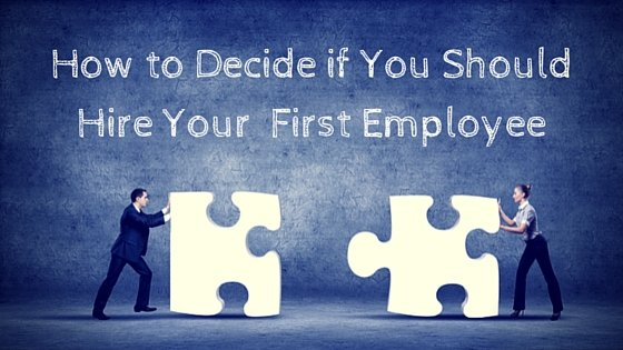 How to Decide if You Should Hire Your First Employee