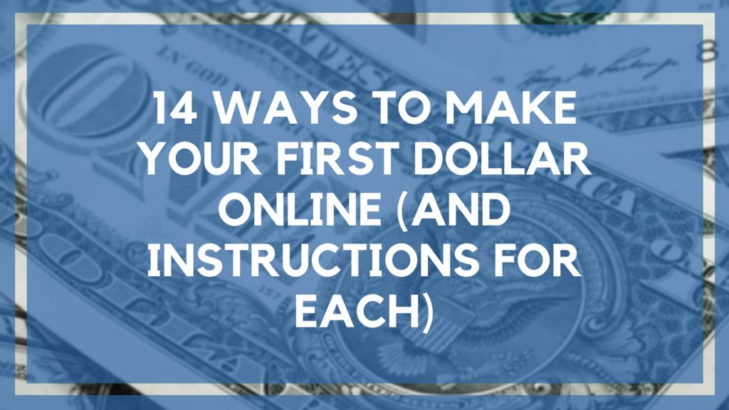 14 Ways to Make Your First Dollar Online (And Instructions for Each)