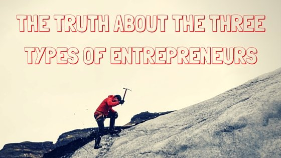 The Truth About the Three Different Types of Entrepreneurs
