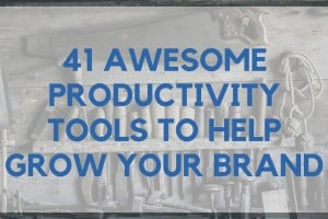 41 Awesome Productivity Tools to Help Grow Your Brand