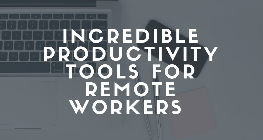 Incredible Productivity tools For Remote Workers