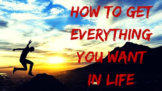 How to Get Anything You Want in Life (The Complete Guide)