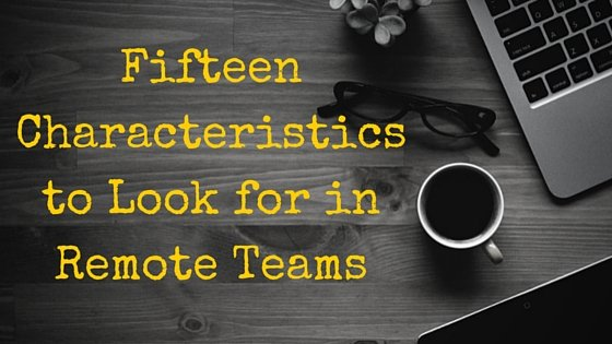 15 Characteristics to Look for in Remote Teams