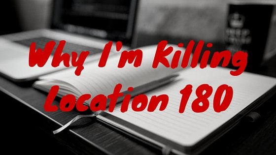 Why I'm Killing Location 180