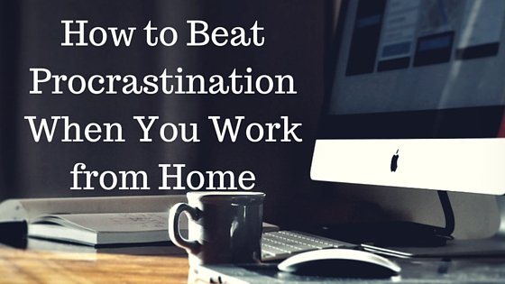 How to Beat Procrastination: 15 Strategies for Working From Home