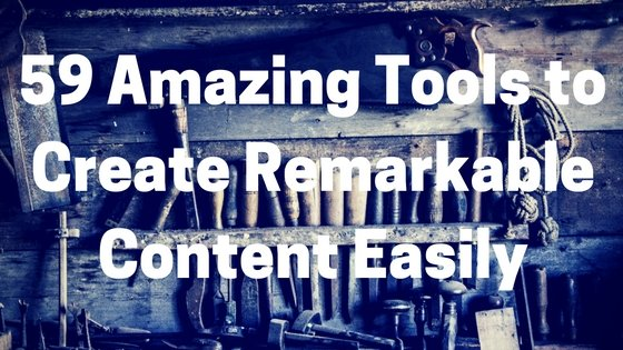 59 Amazing Content Marketing Tools for Your Blog