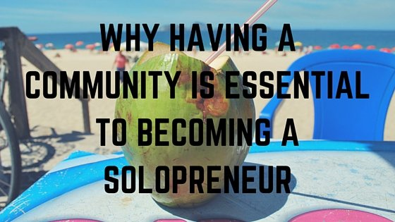Why Having a Community is Essential to Becoming a Solopreneur