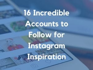 Instagram Inspiration: 16 Incredible Accounts to Follow