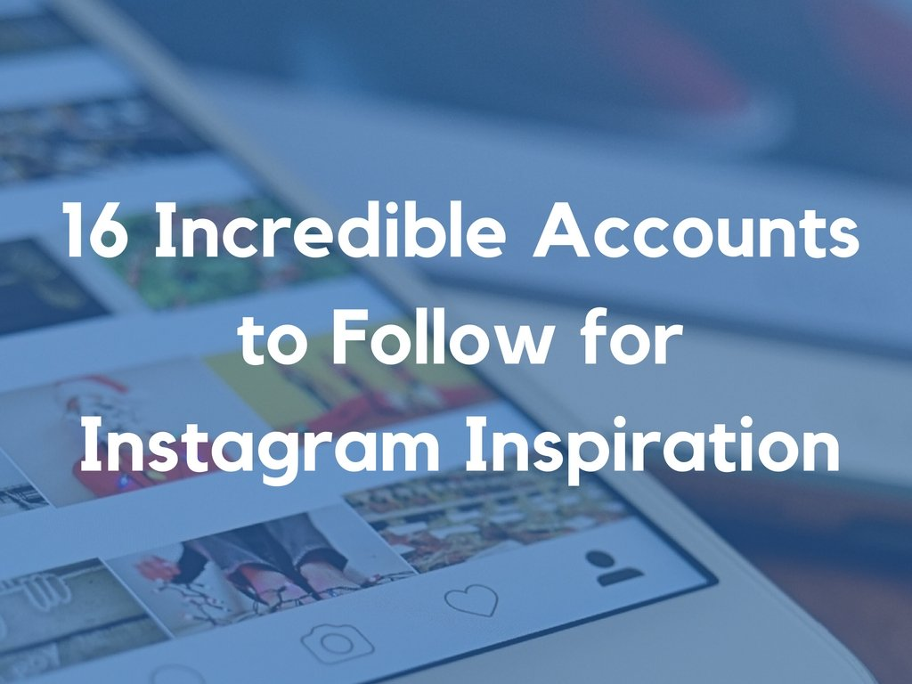 16 Incredible Accounts to Follow for Instagram Inspiration