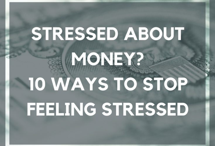 Stressed About Money? 10 Ways to Stop Feeling Stressed
