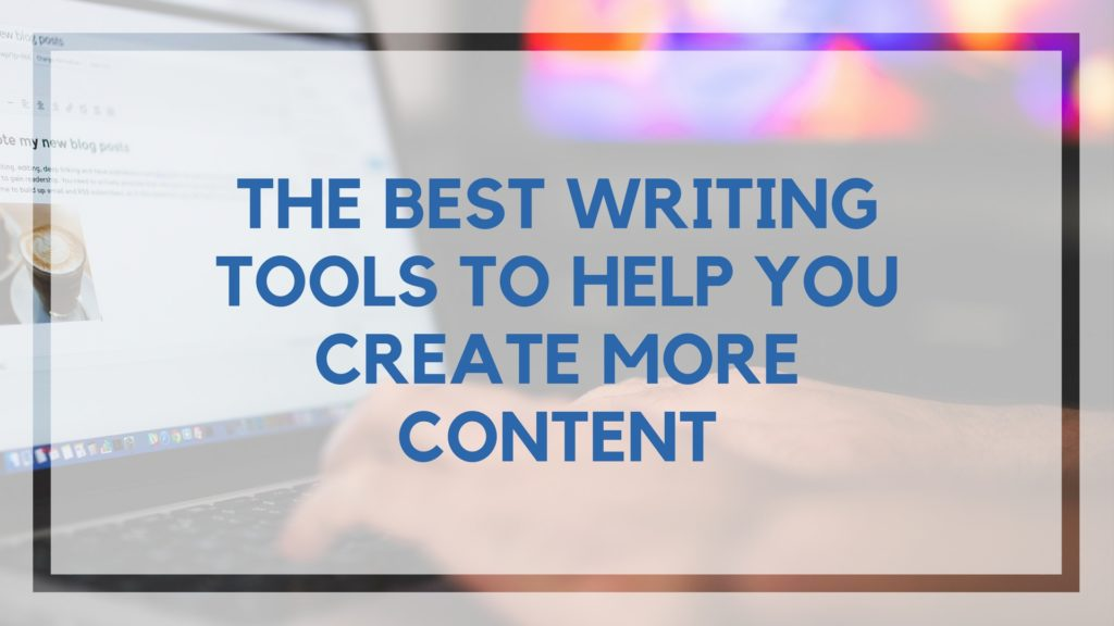 The Best Writing Tools To Help You Create More Content