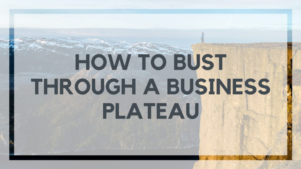 How to bust through a business plateau