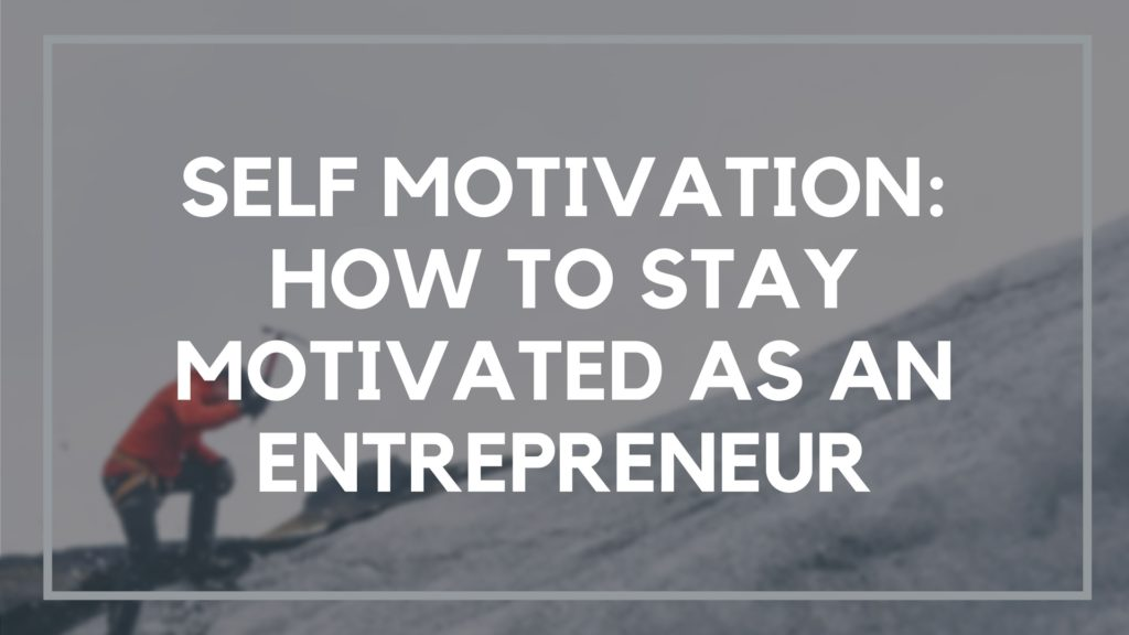 Self Motivation: How to Stay motivated as an entrepreneur