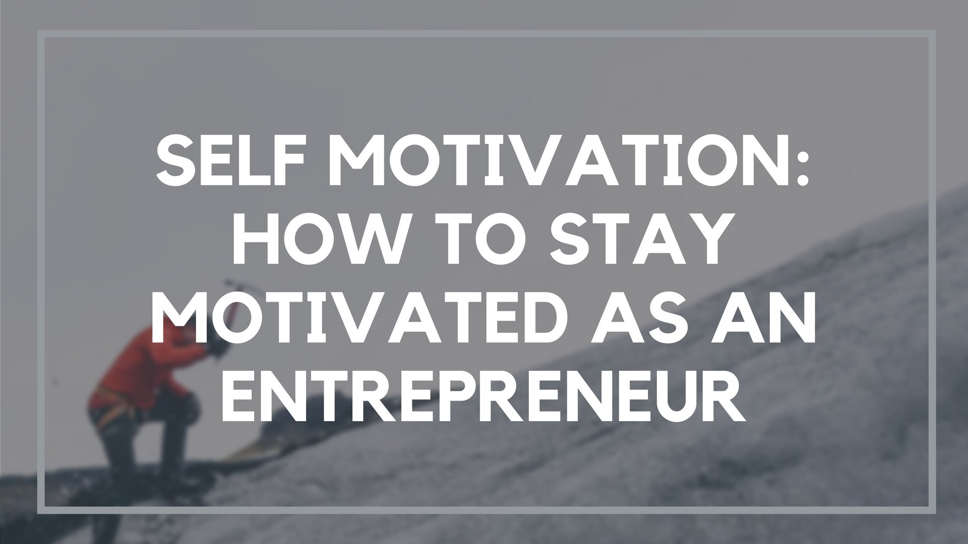self motivation how to stay motivated as an entrepreneur
