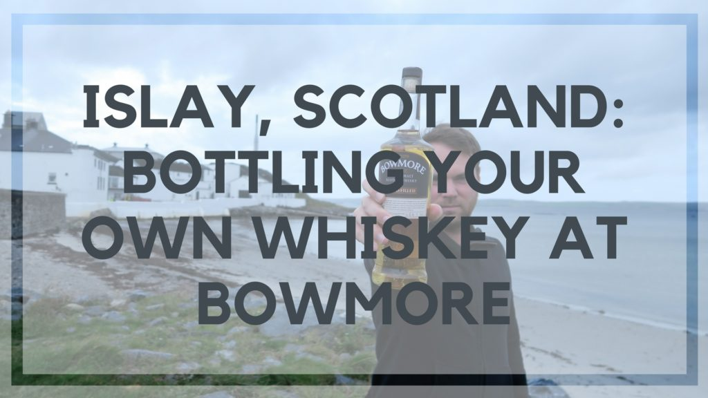 Drinking Islay Scotch and Bottling our own whiskey at Bowmore