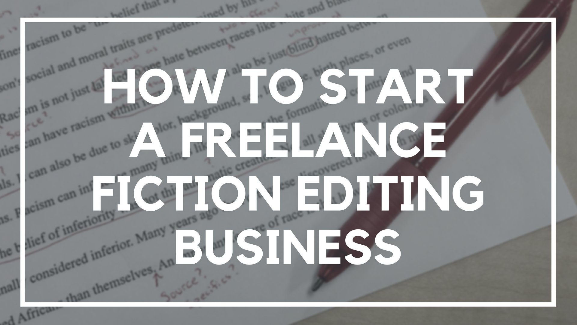 How to Start a Freelance Fiction Editing Business