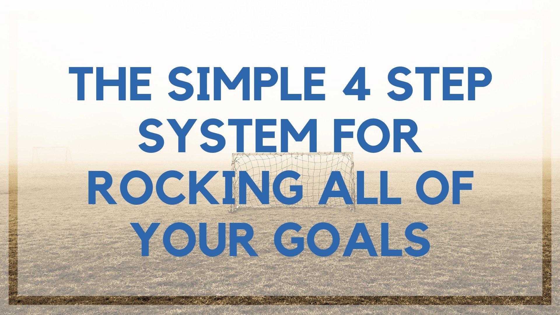 The Simple 4 Step System for Rocking All of Your Goals