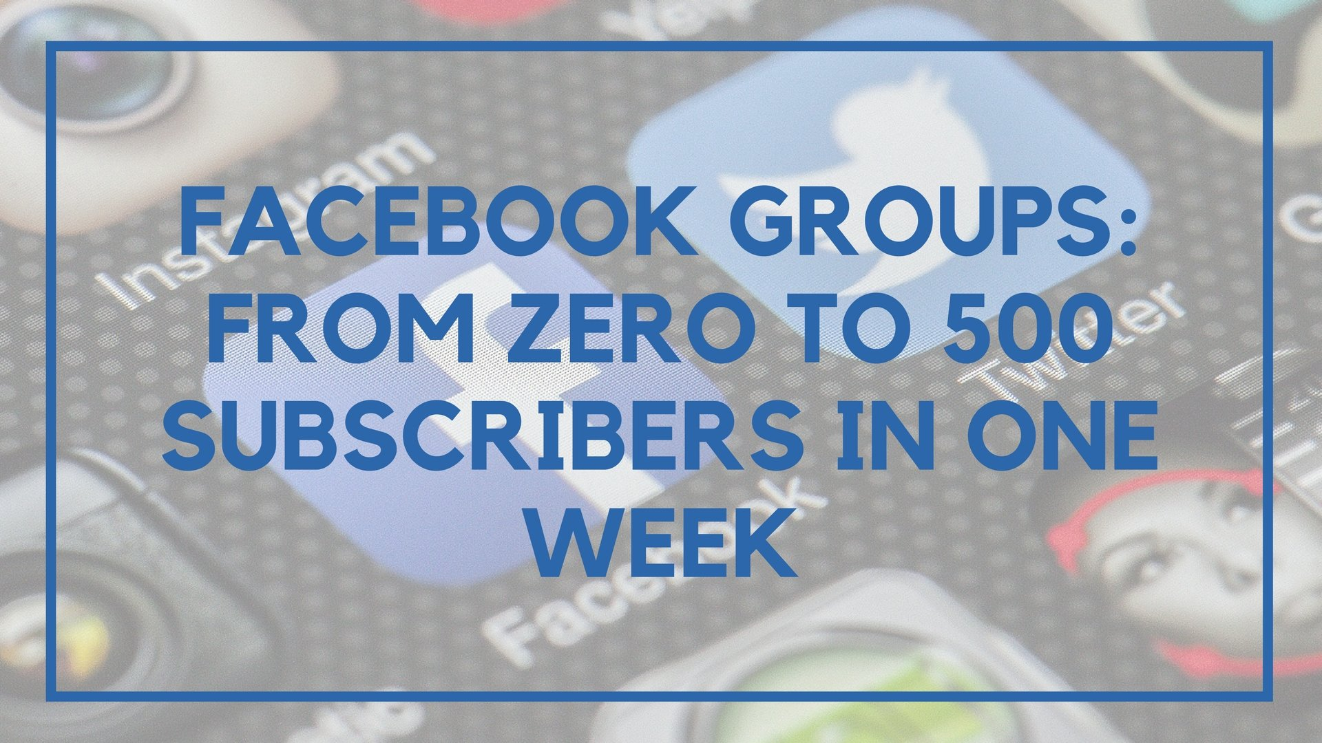 Facebook Groups: From Zero to 500 Subscribers in One Week