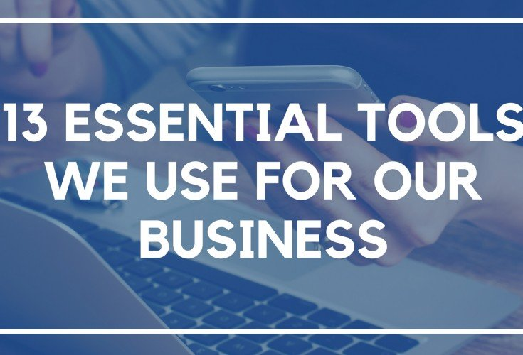 13 Essential Tools We Use for Our Business