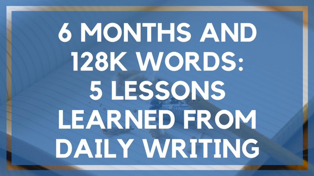 6 Months and 128k Words-- 5- Lessons Learned from Daily Writing