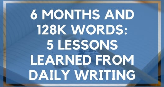 6 Months and 128k Words:​ 5​ Lessons Learned from Daily Writing