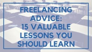 Freelancing Advice- 15 Valuable Lessons You Should Learn