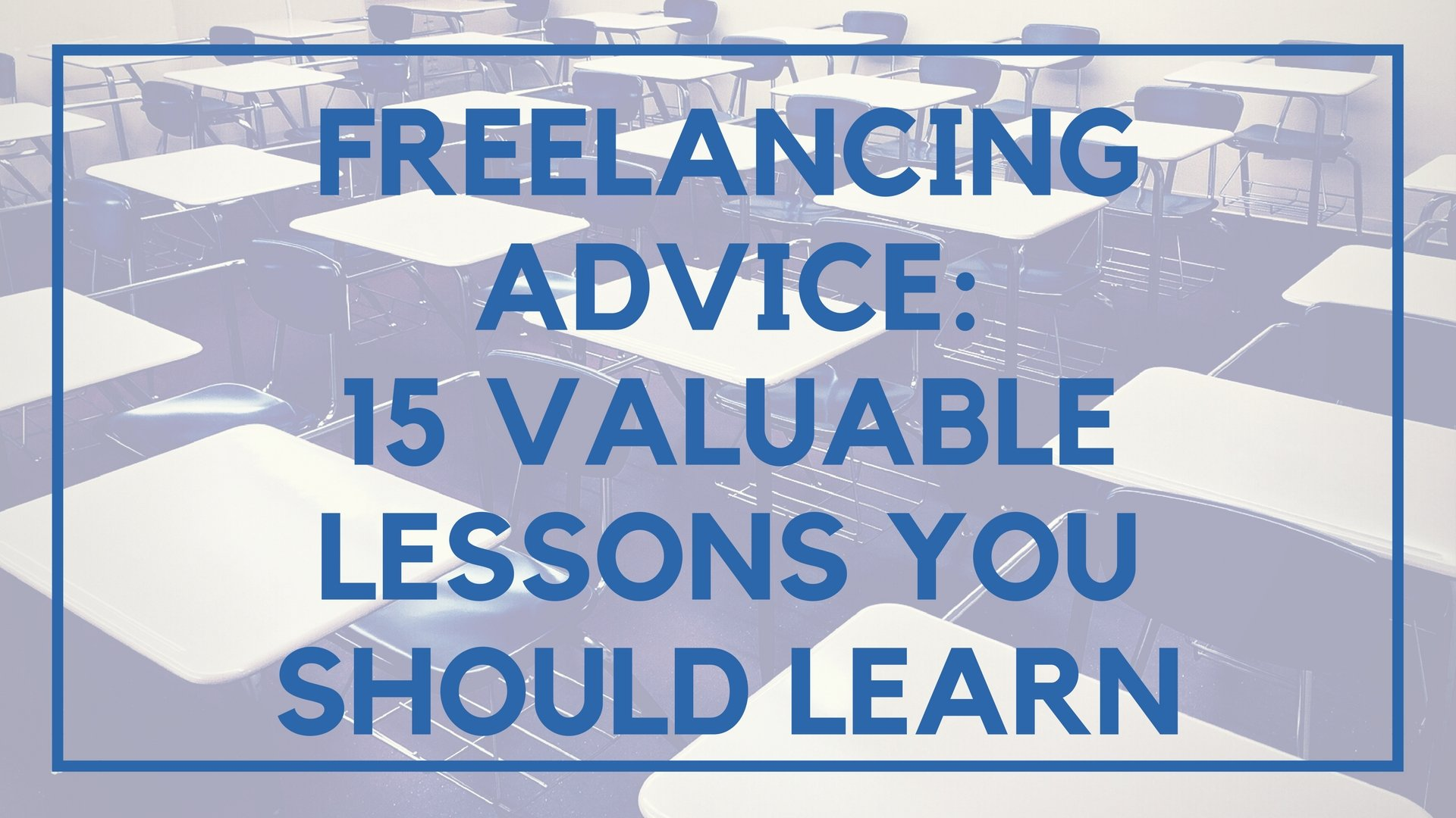 Freelancing Advice: 15 Valuable Lessons You Should Learn