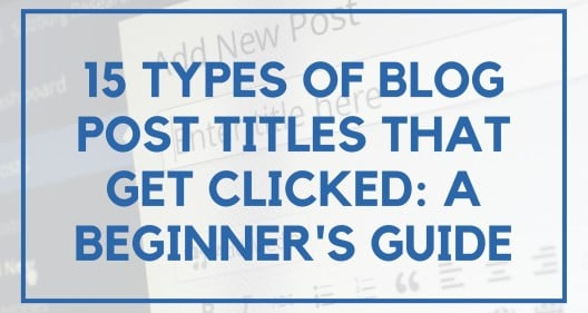 15 Types Of Blog Post Titles That Get Clicked: A Beginner's Guide