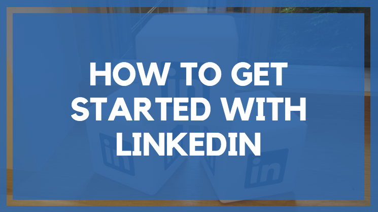 How to Get Started With LinkedIn profile