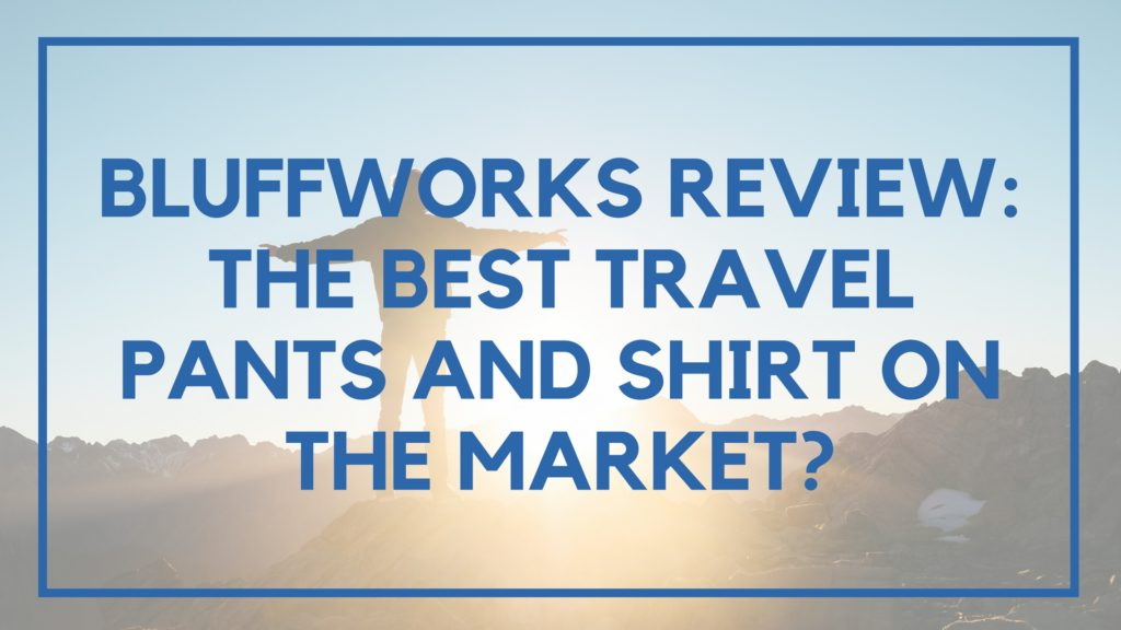 Bluffworks Review: The Best Travel Pants and Shirt On the Market?