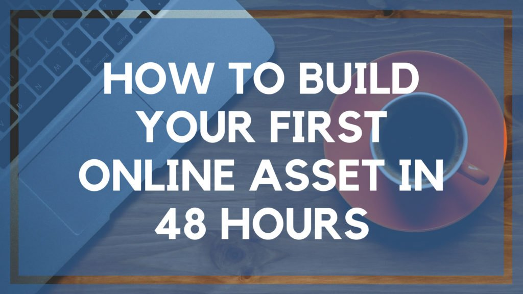 How to Build Your First Online Asset in 48 Hours (1)