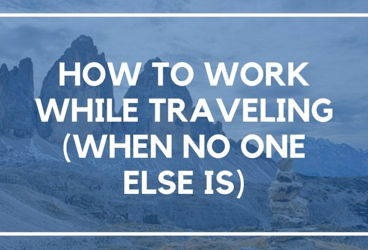 How to Get Work Done While Traveling (When No One Else Is)