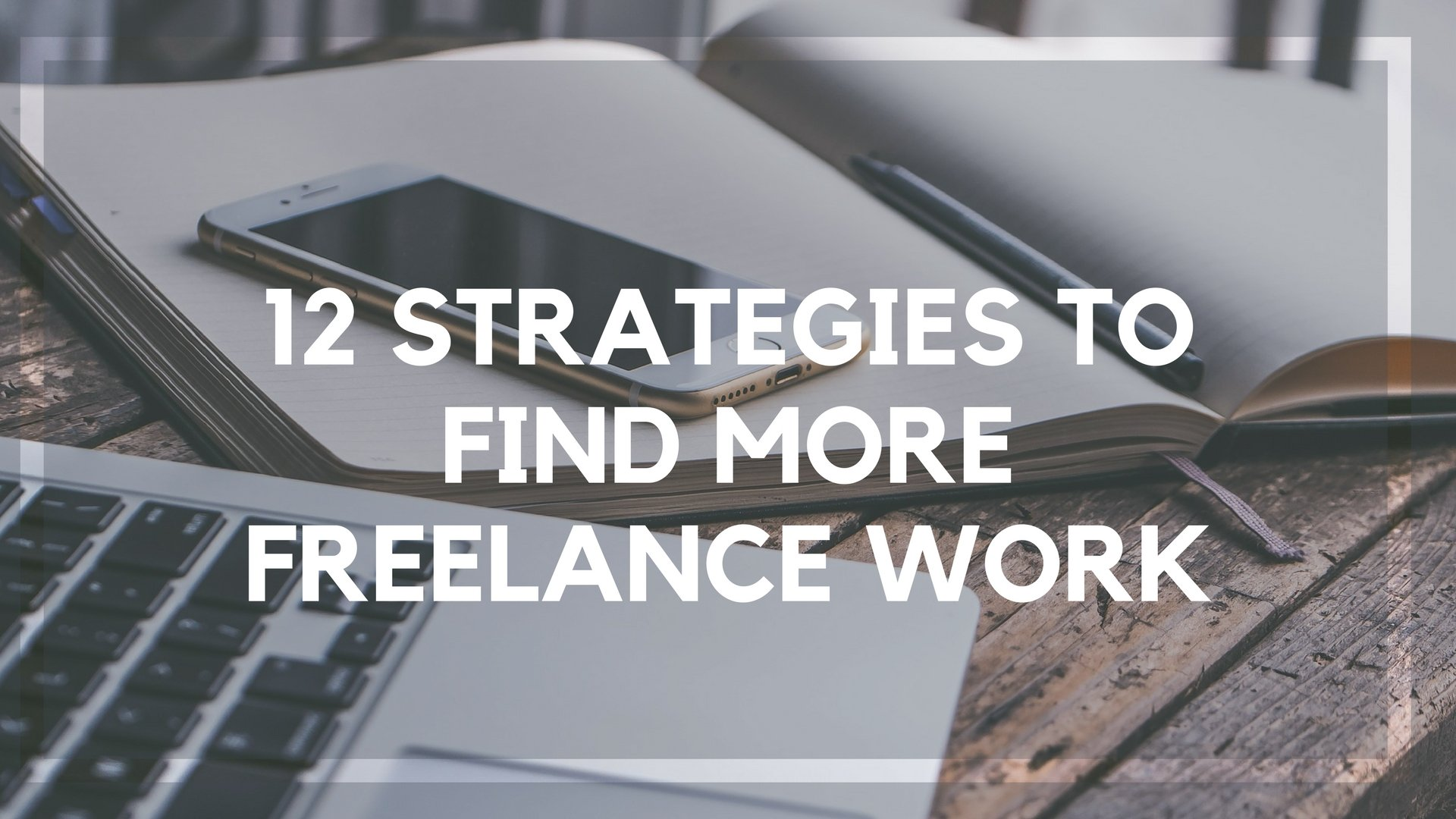 12 Strategies to Find More Freelance Work
